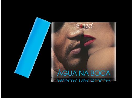 �gua na Boca - Linha Eu & Voc�