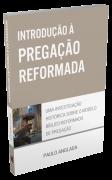 Introdu��o � Prega��o Reformada (Paulo Anglada)